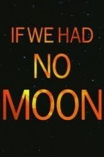 If We Had No Moon