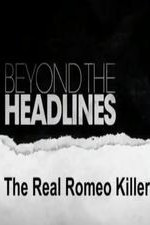 Beyond the Headlines The Real Romeo Killer