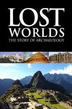 Lost Worlds The Story of Archaeology