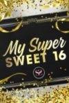 My Super Sweet 16
